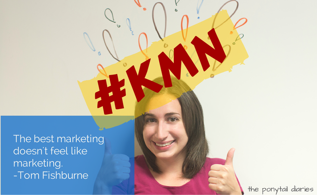 "#KMN: ""The best marketing doesn't feel like marketing."""