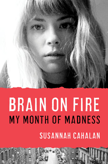 Brain on Fire: My Month of Madness, by Susannah Cahalan
