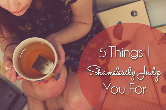 5 Things I Shamelessly Judge You For {the ponytail diaries}