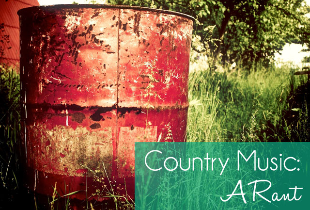 Country Music: A Rant {the ponytail diaries}