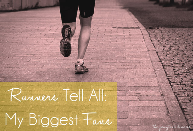 Runners Tell All: My Biggest Fans {the ponytail diaries}