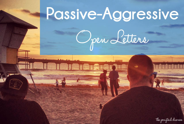 Passive-Aggressive Open Letters {the ponytail diaries}