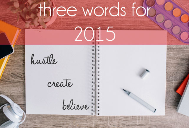 Three Words for 2015: Hustle Create Believe {the ponytail diaries}